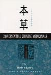 260 Essential Chinese Medicinals =: Ben Cao, Er Bai Liu Shi Zhu Yao Zhong Cao Yao] - Bob Flaws