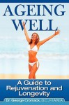 Ageing Well: A Guide to Rejuvenation and Longevity - George Cromack