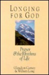 Longing for God: Prayer and the Rhythms of Life - Glandion Carney, William Long