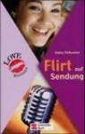 Love Message 05. Flirt auf Sendung. - Gaby Schuster