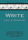 Write Like a Chemist: A Guide and Resource - Marin S Robinson