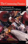 The Consuming Passion: Christianity and the Consumer Culture - Rodney Clapp