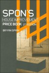 Spon's House Improvement Price Book: House Extensions, Storm Damage Work, Alterations, Loft Conversions and Insulation, Second Edition - Bryan J.D. Spain