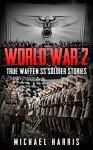 World War 2: True Waffen SS Soldier Stories - Michael Harris, World War 2
