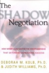 The Shadow Negotiation: How Women Can Master the Hidden Agendas That Determine Bargaining Success - Deborah Kolb, Judith Williams