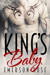 King's Baby - Bad Boy Heroes Book 1 - Emerson Rose, Mayhem Cover Creations, Valorie Clifton