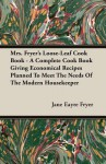 Mrs. Fryer's Loose-Leaf Cook Book - A Complete Cook Book Giving Economical Recipes Planned to Meet the Needs of the Modern Housekeeper - Jane Eayre Fryer