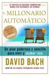 El millonario automatico: Un plan poderoso y sencillo para vivir y acabar rico (Vintage Espanol) - David Bach