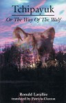 Tchipayuk: or The Way of the Wolf - Ronald Lavalee, Ronald Lavalee, Patricia Claxton