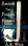 Among the Fallen Swords (Among the Masses Book 2) - A.R. Wise