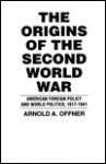 The Origins of the Second World War: American Foreign Policy and World Politics - Arnold A. Offner