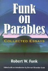Funk on Parables: Collected Essays - Robert W. Funk