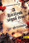 A királyok végső érve - Joe Abercrombie