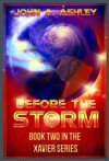 Before The Storm (Xavier Series, #2) - John A. Ashley