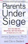 Parents Under Siege: Why You Are The Solution, Not The Problem, In Your Child's Life - James Garbarino