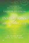 Invitations to Abundant Life: In Search of Life at Its Best - Trevor Hudson, Dallas Willard