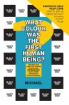 What Colour Was The First Human Being?: INTERACTIVE CURE FOR INSANE TELEPATHIC FREEMASONRY ALSO CURES RELIGIOUS SCHIZOPHRENIA - Michael