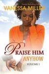 Praise Him Anyhow - Volume 1 - Vanessa Miller
