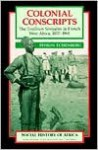 Colonial Conscripts: The Tirailleurs Senegalais in French West Africa, 1857-1960 - Myron Echenberg