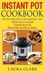 Instant Pot Cookbook: 50 Top Recipes For Instant Pot Pressure Cooker: Cook Easy, Healthy and Delicious (Instant Pot Cookbook Paleo, Instant Pot Cookbook Vegetarian, Slow Cooker, Crock pot) - Laura Clark