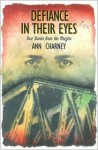 Defiance in Their Eyes: True Stories from the Margins - Ann Charney