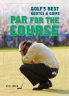 Par for the Course: Golf's Best Quotes and Quips - Eric Zweig