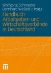 Handbuch Arbeitgeber- Und Wirtschaftsverbande in Deutschland - Wolfgang Schroeder, Bernhard Weßels