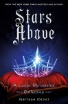 Stars Above: A Lunar Chronicles Collection (The Lunar Chronicles) - Marissa Meyer