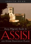 Every Pilgrim's Guide to Assisi: And Other Franciscan Places - Judith Dean