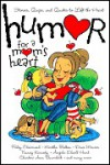 Humor for a Mom's Heart: Stories, Quips, and Quotes to Lift the Heart - Howard Publishing Company, Kristen Myers, Shari McDonald