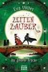 Zeitenzauber - Die goldene Brücke: Band 2 - Eva Völler, Tina Dreher