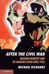 After the Civil War: Making Memory and Re-Making Spain Since 1936 - Michael Richards