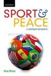 Sport & Peace: A Sociological Perspective - Brian Wilson