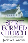 The Spirit Formed Church: What Can Happen When A People Filled With The Spirit, Being Formed By The Spirit, Become A Force Through The Spirit - Jack W. Hayford