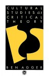 Cultural Studies as Critical Theory - Ben Agger, Agger Ben
