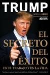 El Secreto del Exito: En el Trabajo y en la Vida (Spanish Edition) - Donald J. Trump, Bill Zanker