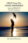 Help from the Good Shepherd: Applying Psalm 23 to Life's Challenges - David Peterson