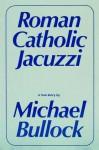 Roman Catholic Jacuzzi - Michael Bullock