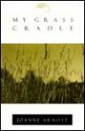 My Grass Cradle - Joanne Arnott