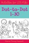 Activities for LDS Kids: Dot-to-Dot 1-30 - Shauna Mooney Kawasaki