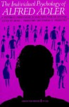 The Individual Psychology of Alfred Adler - Alfred Adler, Heinz Ansbacher, Rowena R. Ansbacher