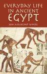 Everyday Life in Ancient Egypt - Jon Ewbank Manchip White