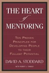 The Heart of Mentoring: Ten Proven Principles for Developing People to Their Fullest Potential - David A. Stoddard, Robert Tamasy