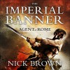 The Imperial Banner: Agent of Rome, Book 2 - Nick Brown, Nigel Peever, Hodder & Stoughton