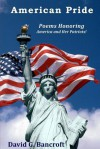 American Pride: Poems Honoring America and Her Patriots! - David G Bancroft