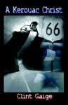 A Kerouac Christ - Clint Gaige