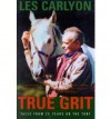 True Grit: Tales From A Decade On The Turf - Les Carlyon