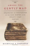 Among the Gently Mad: Strategies and Perspectives for the Book-Hunter in the 21st Century - Nicholas A. Basbanes