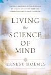 Living the Science of Mind - Ernest Holmes, Arthur Vergara