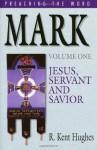Mark: Jesus, Servant and Savior, Volume 1 - R. Kent Hughes